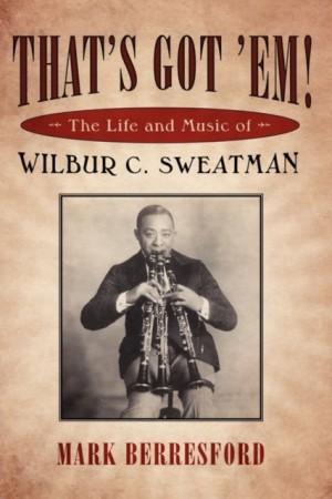 That's Got 'Em!: The Life and Music of Wilbur C. Sweatman