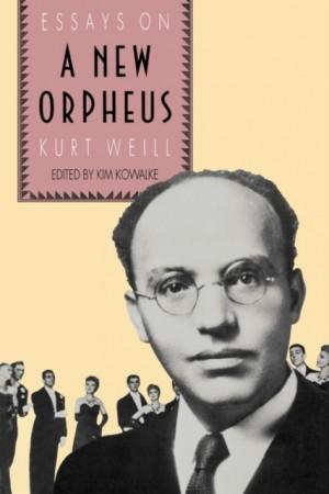 The New Orpheus: Essays on Kurt Weill
