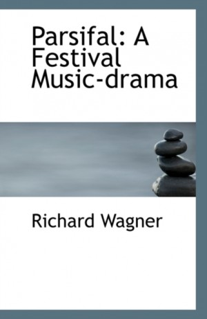 Parsifal: A Festival Music-Drama