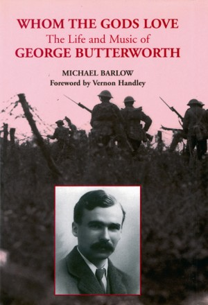 Whom the Gods Love: The Life and Music of George Butterworth