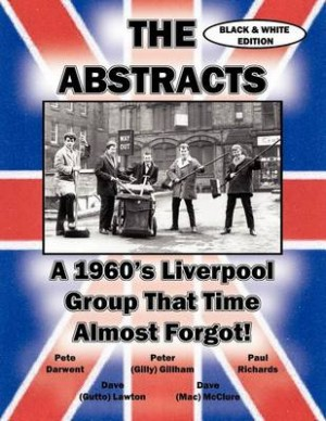THE ABSTRACTS - A 1960's LIVERPOOL GROUP THAT TIME ALMOST FORGOT! (BLACK & WHITE EDITION)
