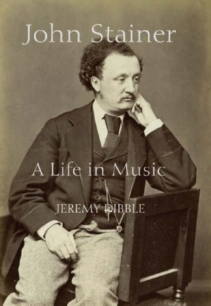 John Stainer - A Life in Music
