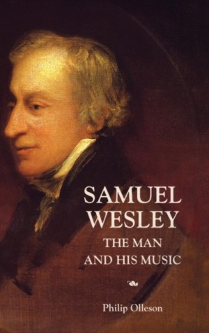 Samuel Wesley: The Man and his Music
