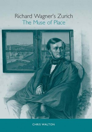 Richard Wagner's Zurich: The Muse of Place