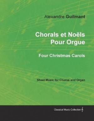 Chorals Et No ls Pour Orgue - Four Christmas Carols - Sheet Music for Chorus and Organ