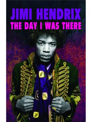 Jimi Hendrix - The Day I Was There