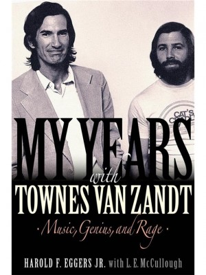 My Years with Townes Van Zandt: Music, Genius and Rage