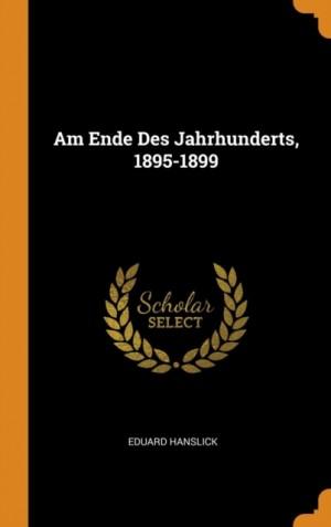 Am Ende Des Jahrhunderts, 1895-1899