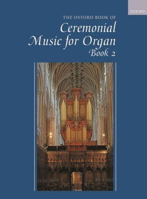 The Oxford Book of Ceremonial Organ Music, Book 2