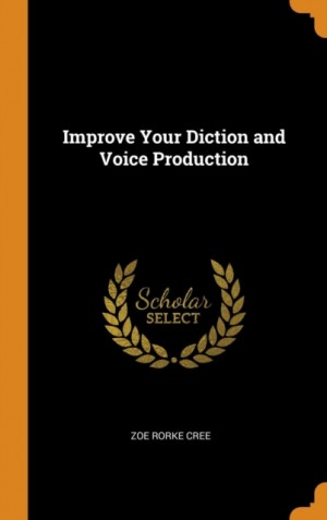Improve Your Diction and Voice Production