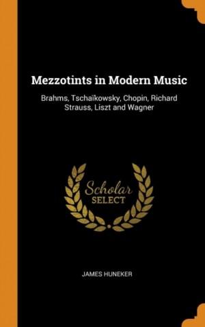 Mezzotints in Modern Music: Brahms, Tscha kowsky, Chopin, Richard Strauss, Liszt and Wagner