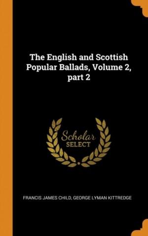 The English and Scottish Popular Ballads, Volume 2, Part 2