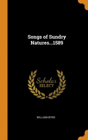 Songs of Sundry Natures...1589