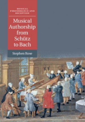 Musical Authorship from Schütz to Bach