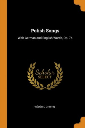 Polish Songs: With German and English Words, Op. 74