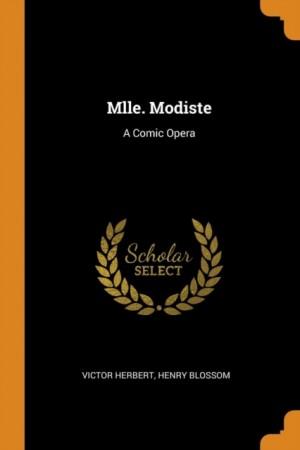 Mlle. Modiste: A Comic Opera