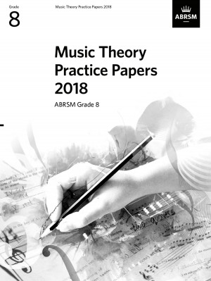 Music Theory Practice Papers 2018, ABRSM Grade 8