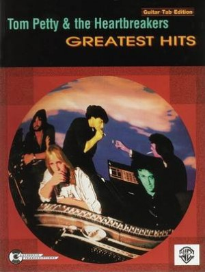 """Tom Petty and the Heartbreakers"": Greatest Hits - Guitar Tab Edition"