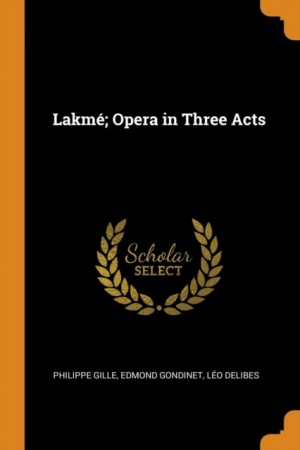 Lakm ; Opera in Three Acts