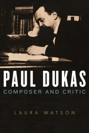 Paul Dukas: Composer and Critic Product Image