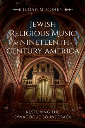 Jewish Religious Music in Nineteenth-Century America: Restoring the Synagogue Soundtrack