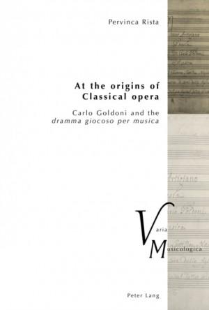 """At the origins of Classical opera: Carlo Goldoni and the """"dramma giocoso per musica"""""""