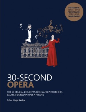 30-Second Opera: The 50 crucial concepts, roles and performers, each explained in half a minute Product Image