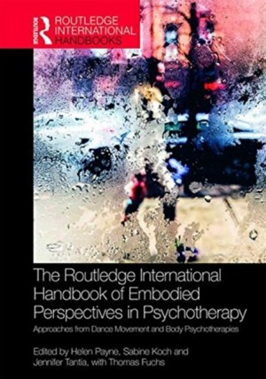 The Routledge International Handbook of Embodied Perspectives in Psychotherapy: Approaches from Dance Movement and Body Psychotherapies