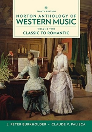 Norton Anthology of Western Music Volume Two: Classic to Romantic