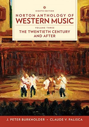Norton Anthology of Western Music Volume Three: The Twentieth Century and After