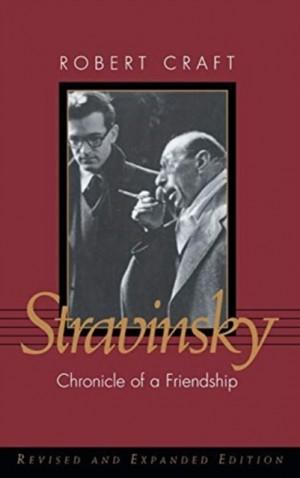 Stravinsky: Chronicle of a Friendship
