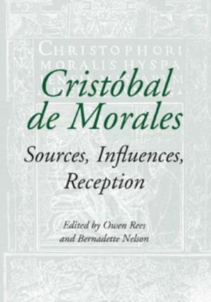 Cristobal de Morales: Sources, Influences, Reception