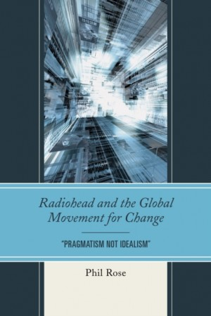 """Radiohead and the Global Movement for Change: """"Pragmatism Not Idealism"""""""