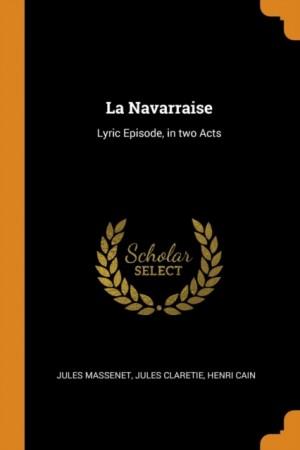 La Navarraise: Lyric Episode, in Two Acts