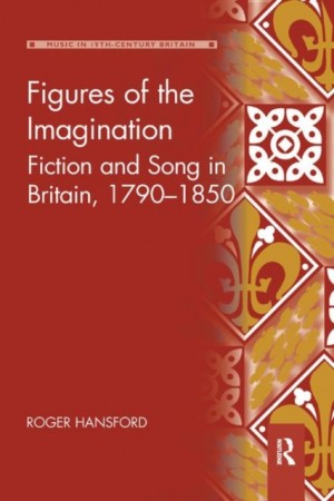 Figures of the Imagination: Fiction and Song in Britain, 1790-1850