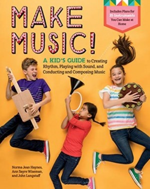 Make Music!: A Kid's Guide to Creating Rhythm, Playing with Sound, and Conducting and Composing Music Product Image