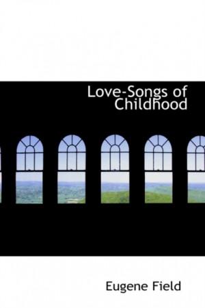 Love-Songs of Childhood