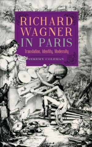 Richard Wagner in Paris: Translation, Identity, Modernity