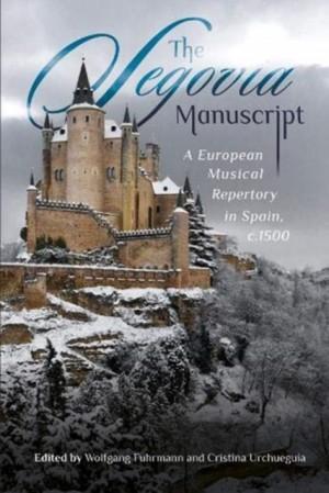The Segovia Manuscript: A European Musical Repertory in Spain, c.1500
