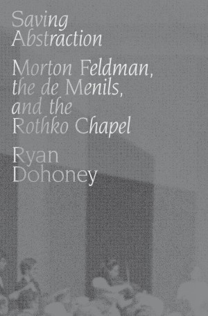 Saving Abstraction: Morton Feldman, the de Menils, and the Rothko Chapel Product Image