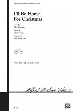 Kim Gannon/Walter Kent: I'll Be Home for Christmas SSA