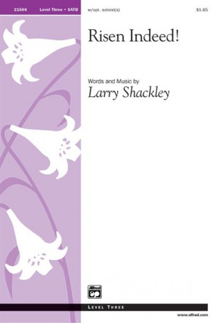 Larry Shackley: Risen Indeed! SATB