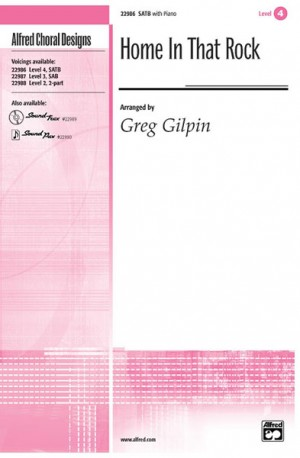Greg Gilpin: Home in That Rock SATB