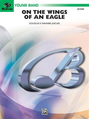 Douglas E. Wagner: On the Wings of an Eagle