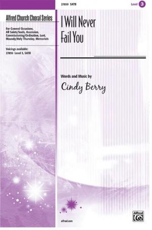 Cindy Berry: I Will Never Fail You SATB