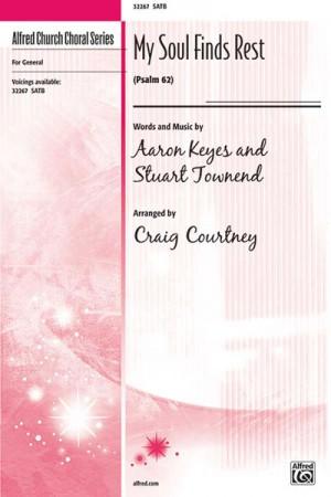 Aaron Keyes/Stuart Townend: My Soul Finds Rest SATB