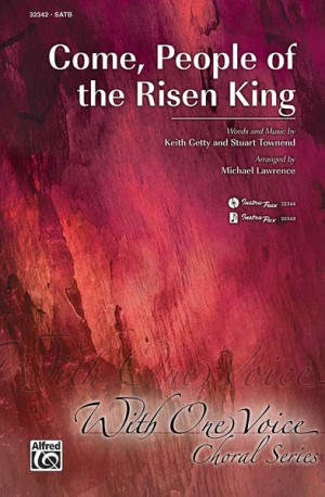 Keith Getty/Stuart Townend: Come, People of the Risen King SATB