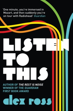Alex Ross: Listen To This