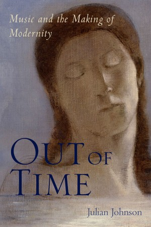 Out of Time: Music and the Making of Modernity