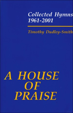 Dudley-Smith: A House of Praise: Collected Hymns 1961-2001